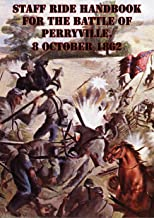 Staff Ride Handbook For The Battle Of Perryville, 8 October 1862 [Illustrated Edition]