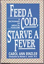 Feed a Cold, Starve a Fever: Dictionary of Medical Folklore