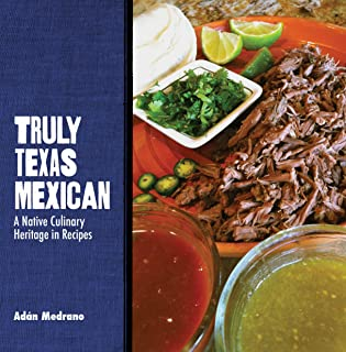 Truly Texas Mexican: A Native Culinary Heritage in Recipes (Grover E. Murray Studies in the American Southwest)