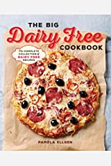 The Big Dairy Free Cookbook: The Complete Collection of Delicious Dairy-Free Recipes Kindle Edition