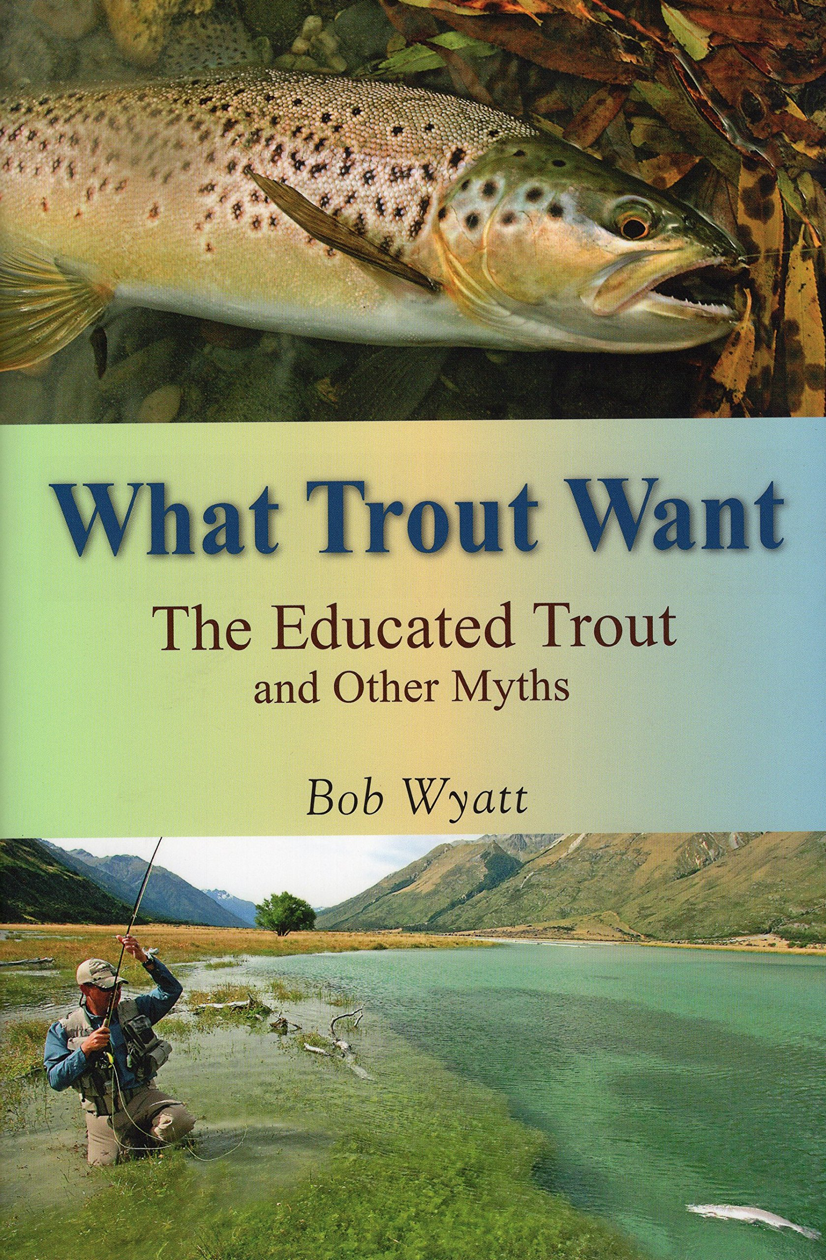 Image OfWhat Trout Want: The Educated Trout And Other Myths