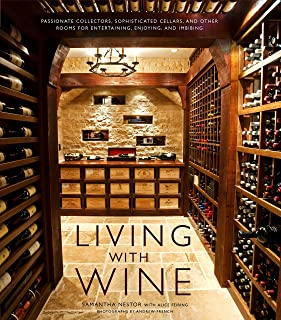 Living with Wine: Passionate Collectors, Sophisticated Cellars, and Other Rooms for Entertaining, Enjoying, and Imbibing