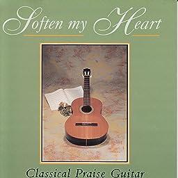 Soften My Heart - Classical Praise Guitar [Instrumental]