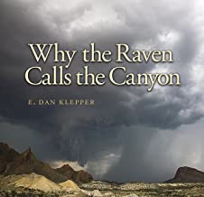 Why the Raven Calls the Canyon: Off the Grid in Big Bend Country (Charles and Elizabeth Prothro Texas Photography Series Book 10)