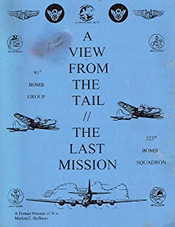 A VIEW FROM THE TAIL: THE LAST MISSION, 91ST BOMB GROUP