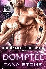 Domptée: Une romance de science-fiction extra-terrestre et militaire (Les Épouses tributs des soldats drexiens t. 1) Format Kindle