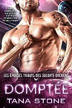 Domptée: Une romance de science-fiction extra-terrestre et militaire (Les Épouses tributs des soldats drexiens t. 1)