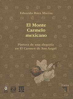 El Monte Carmelo Mexicano. Pintura de una alegoría en El Carmen de San Angel: Una ficción en el contexto simbólico de las montañas (Spanish Edition)