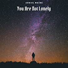 You Are Not Lonely