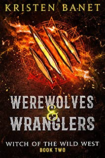 Werewolves and Wranglers: A Reverse Harem Paranormal Romance (Witch of the Wild West Book 2)