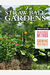 Straw Bale Gardens Complete, Updated Edition: Breakthrough Method for Growing Vegetables Anywhere, Earlier and with No Weeding Kindle Edition