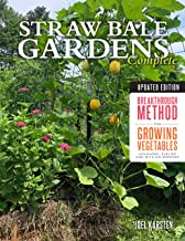 Straw Bale Gardens Complete, Updated Edition: Breakthrough Method for Growing Vegetables Anywhere, Earlier and with No Wee...