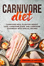 Carnivore Diet: Carnivore Meal Plan For Weight Loss, Carnivore Guide, And Carnivore Cookbook With Special Recipes
