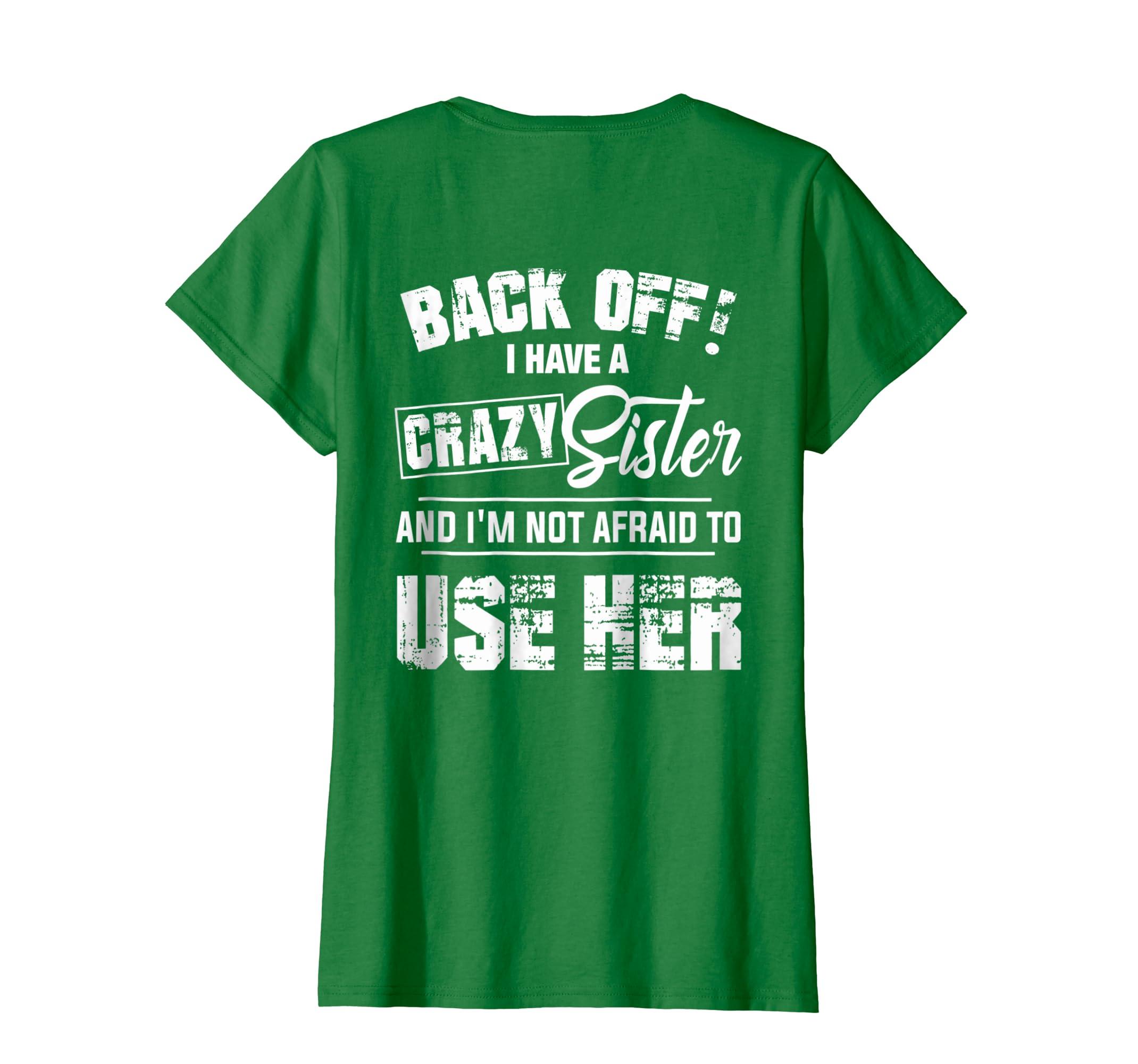 5ea62ea886c Amazon.com  Back Off I Have A Crazy Sister Funny T-Shirt