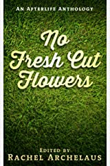 No Fresh Cut Flowers: An Afterlife Anthology Kindle Edition