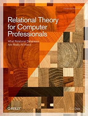 Relational Theory for Computer Professionals: What Relational Databases Are Really All About