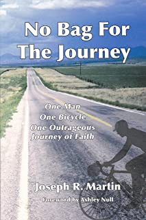 No Bag For The Journey: One Man, One Bicycle, One Outrageous Journey of Faith