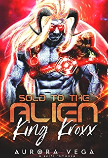 Sold to the Alien King Kroxx: A Scifi Romance (Alien Kings of the Galaxy Cordon Book 2)