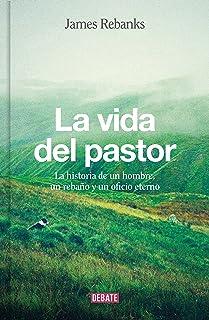 La vida del pastor: La historia de un hombre, un rebaño y un oficio