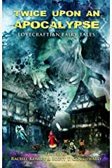 Twice Upon an Apocalypse: Lovecraftian Fairy Tales Kindle Edition