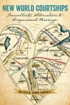 New World Courtships: Transatlantic Alternatives to Companionate Marriage (Re-Mapping the Transnational: A Dartmouth Series in American Studies)