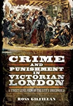 Crime and Punishment in Victorian London: A street-level view of the city's underworld