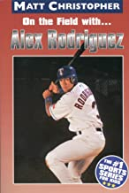 On the field with ... Alex Rodriguez (Athlete Biographies)