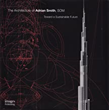Architecture of Adrian Smith, SOM: Toward a Sustainable Future (Master Architect Series VII)