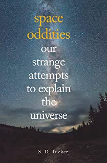 Space Oddities: Our Strange Attempts to Explain the Universe