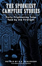 The Spookiest Campfire Stories: Forty Frightening Tales Told by the Firelight
