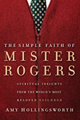 The Simple Faith of Mister Rogers: Spiritual Insights from the World's Most Beloved Neighbor Kindle Edition