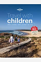 Travel with Children: The Essential Guide for Travelling Families (Lonely Planet) Kindle Edition