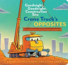 Crane Truck's Opposites: Goodnight, Goodnight, Construction Site