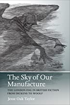 The Sky of Our Manufacture: The London Fog in British Fiction from Dickens to Woolf (Under the Sign of Nature)