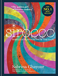 Sirocco: Fabulous Flavours from the East: The 2nd book from the bestselling author of Persiana, Feasts, Bazaar and Simply