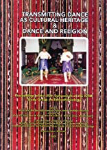 Transmitting Dance As Cultural Heritage and Dance and Religion: Proceedings of the 25th Symposium of the ICTM Study Group on Ethnochoreology