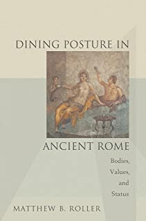 Dining Posture in Ancient Rome: Bodies, Values, and Status (English Edition)