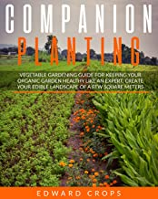 Companion Planting : Vegetable gardening guide for keeping ypur organic garden healthy like an expert. Create your edible ...