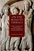 On the Road to Emmaus: The Catholic Dialogue with America and Modernity