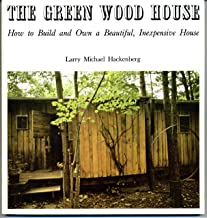 The green wood house: How to design, build, and own an inexpensive beautiful house