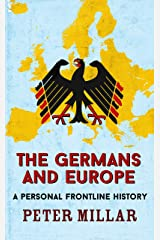 The Germans and Europe: A Personal Frontline History Kindle Edition