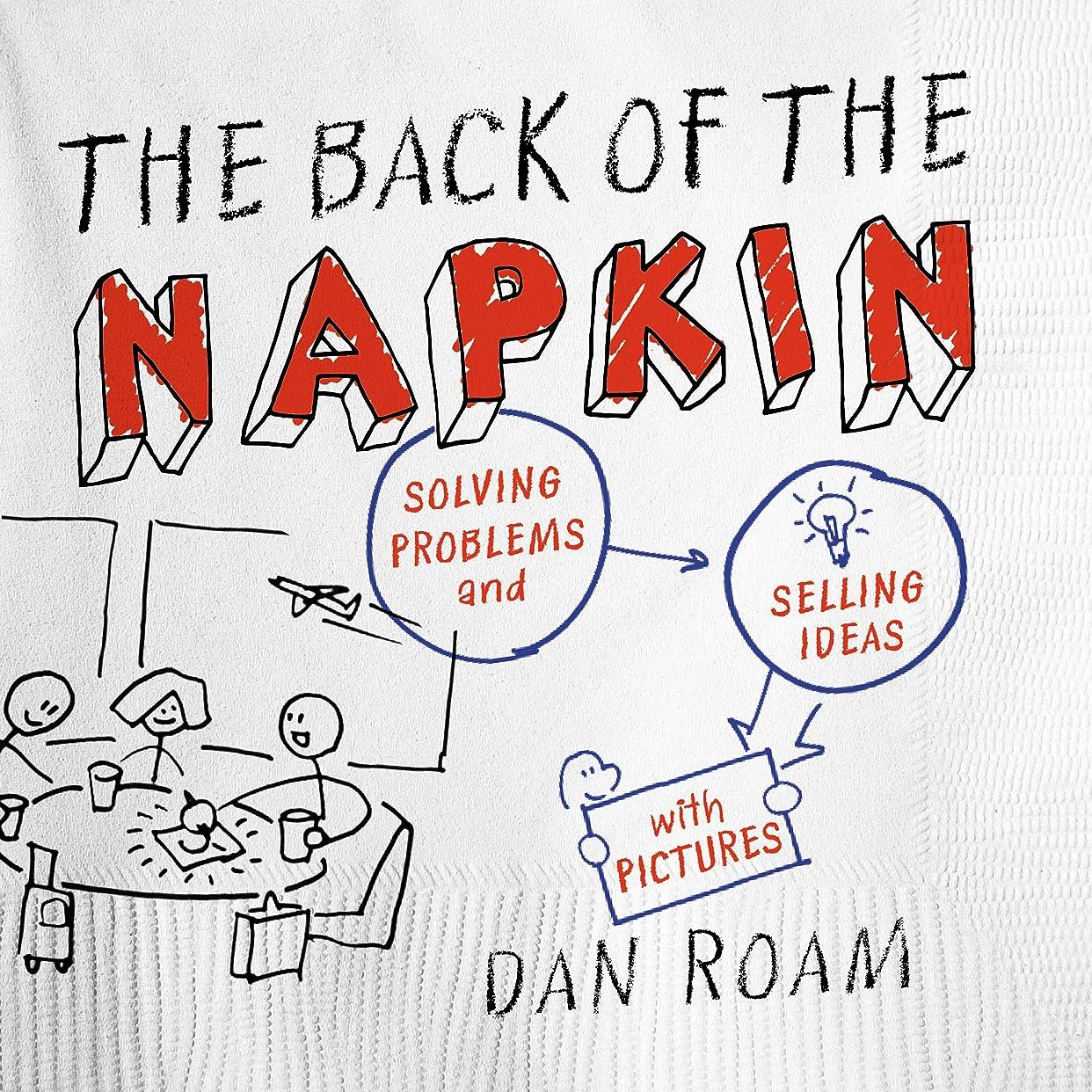 活力ボア電話The Back of the Napkin (Expanded Edition): Solving Problems and Selling Ideas with Pictures (English Edition)