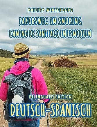 Jakobsweg im Smoking/Camino de Santiago en esmoquin: Bilinguale Edition Deutsch-Spanisch (zweisprachig/bilingual) (German Edition)
