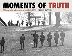 Moments of Truth: A Photographer's Experience of Kent State 1970