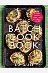 The Batch Cook Book: Money-saving Meal Prep For Busy Lives Kindle Edition