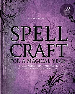 Spellcraft for a Magical Year: Rituals and Enchantments for Prosperity, Power, and Fortune