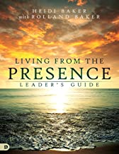 Living from the Presence Leader's Guide: Principles for Walking in the Overflow of God's Supernatural Power