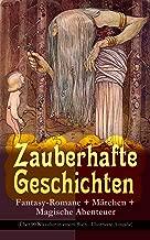 Zauberhafte Geschichten: Fantasy-Romane + Märchen + Magische Abenteuer (Über 90 Klassiker in einem Buch - Illustrierte Ausgabe): Zauberer Merlin, Der Zwergenwald, ... Holgersson, Der Zauberring… (German Edition)