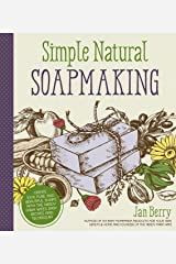 Simple & Natural Soapmaking: Create 100% Pure and Beautiful Soaps with The Nerdy Farm Wife's Easy Recipes and Techniques Kindle Edition