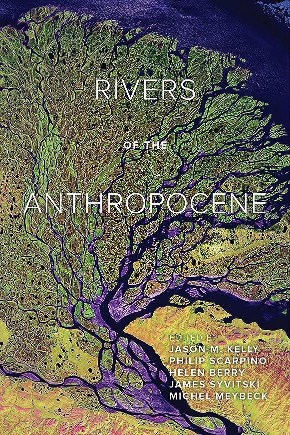 素晴らしさ極端な解決するRivers of the Anthropocene (English Edition)
